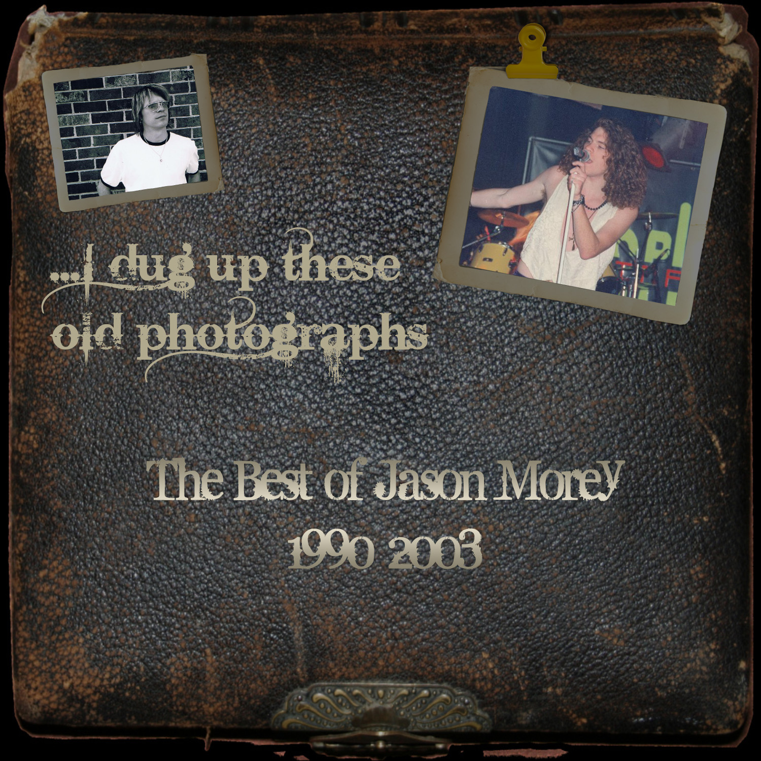 Jason Morey - ...I dug up these old photographs - The Best of Jason Morey 1990-2003